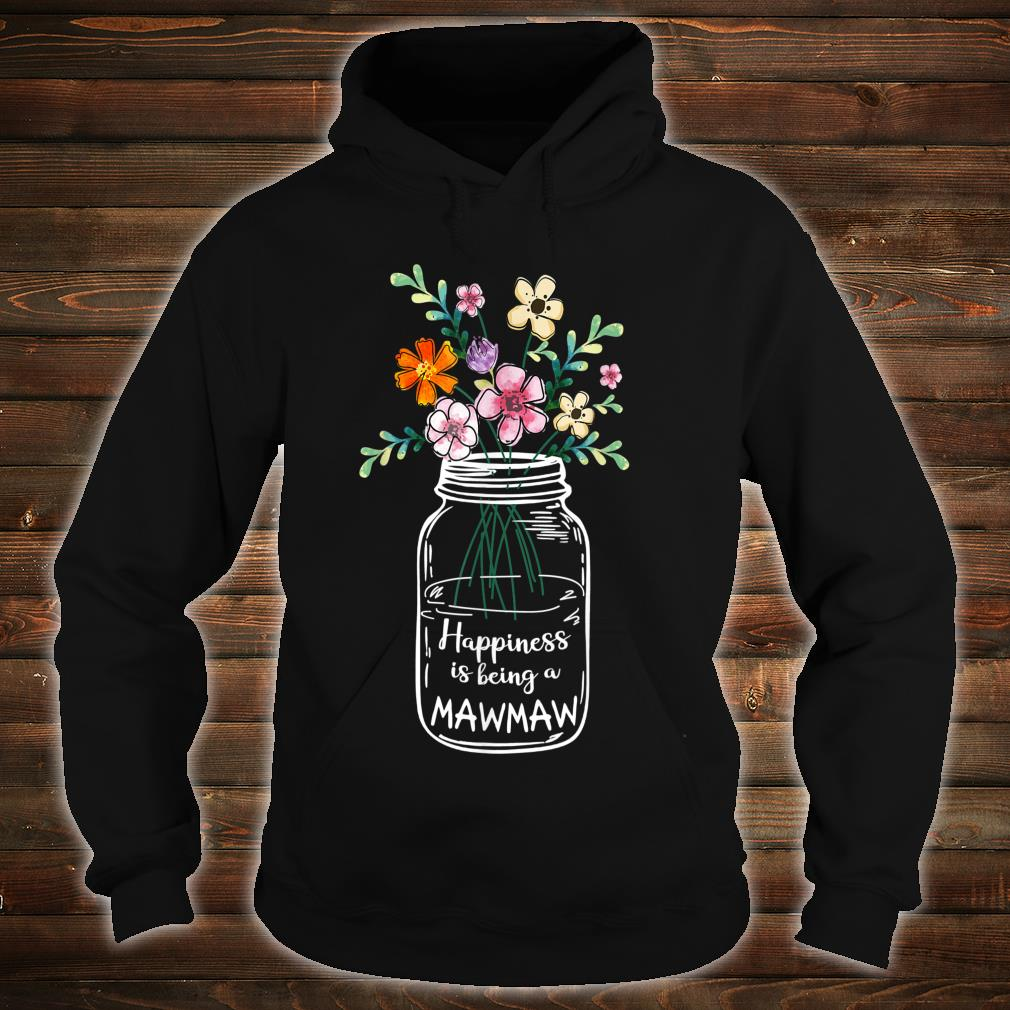 Happiness Is Being MAWMAW shirt hoodie