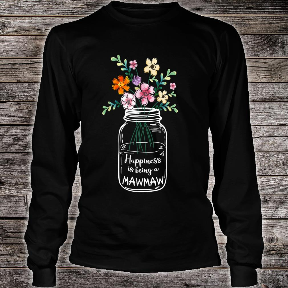 Happiness Is Being MAWMAW shirt long sleeved