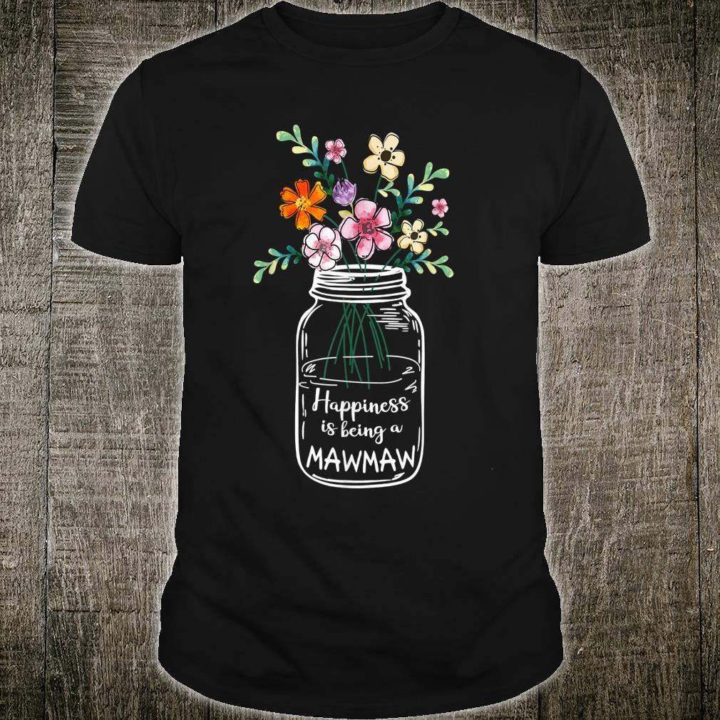 Happiness Is Being MAWMAW shirt