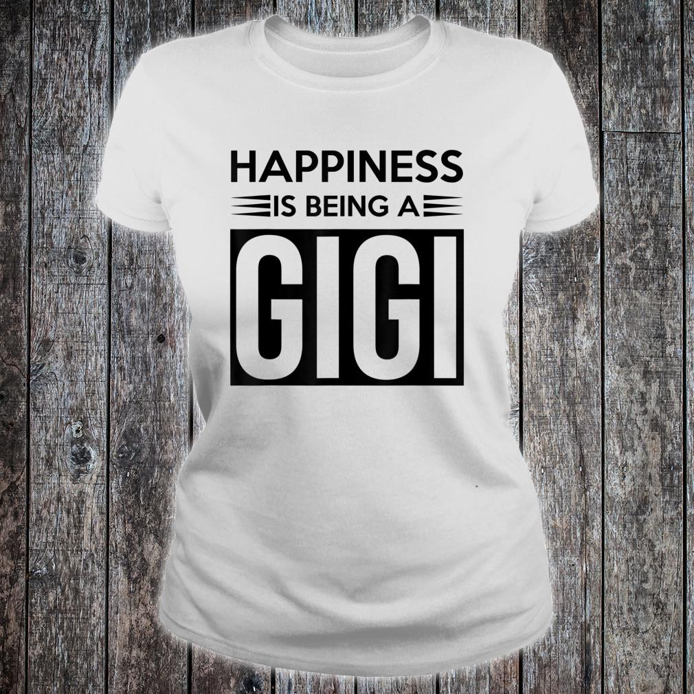 Happiness is being a gigi Shirt ladies tee