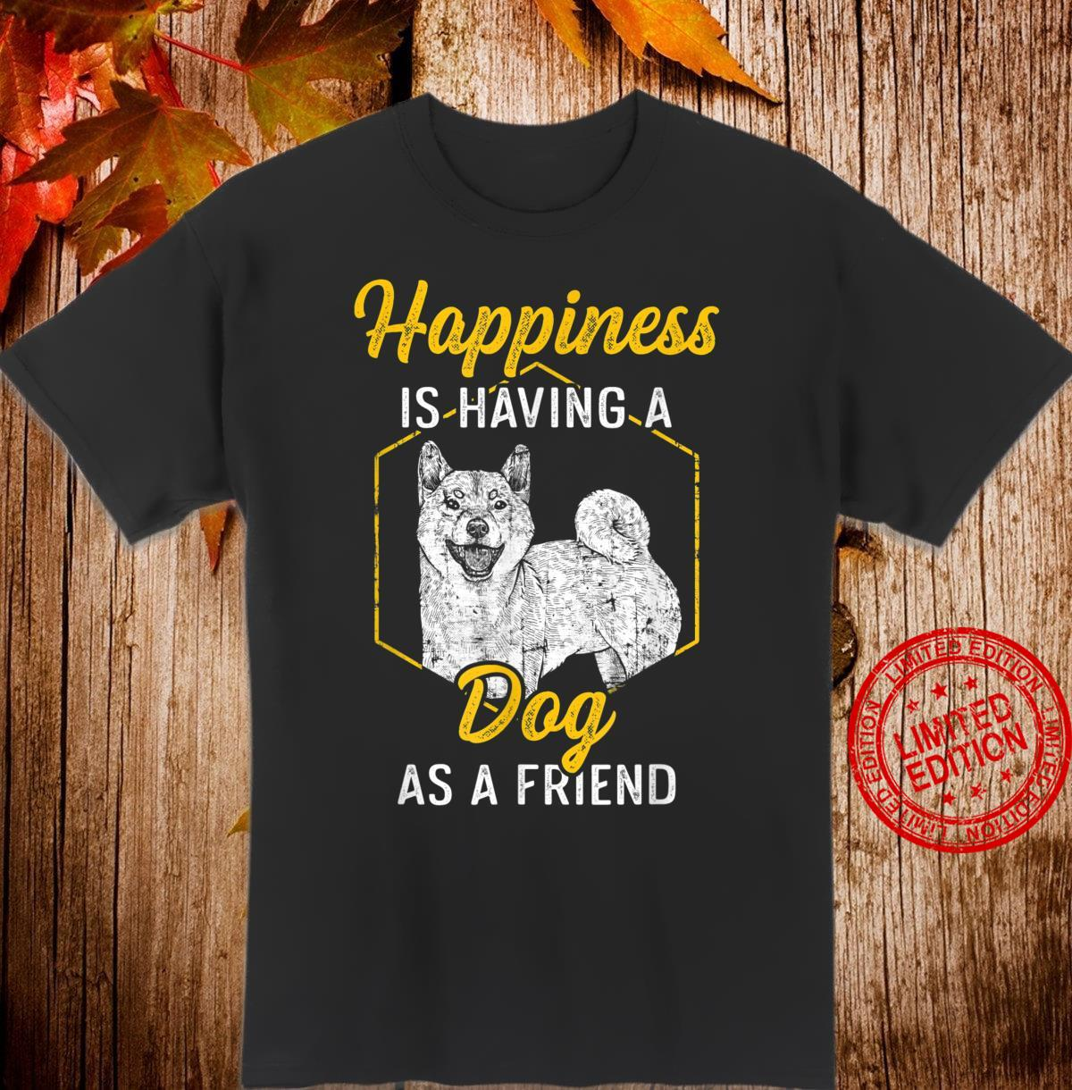 Happiness is having a Dog as Friend I Dog Owner Shirt
