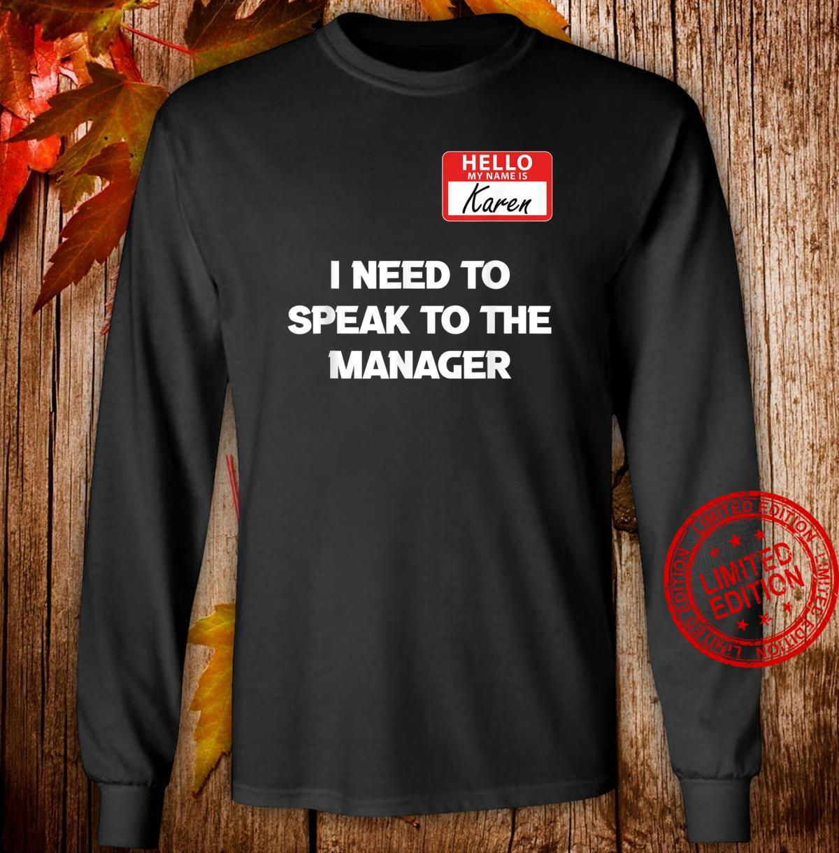 Hello My Name Is Karen And I Need To Speak To The Manger Shirt long sleeved