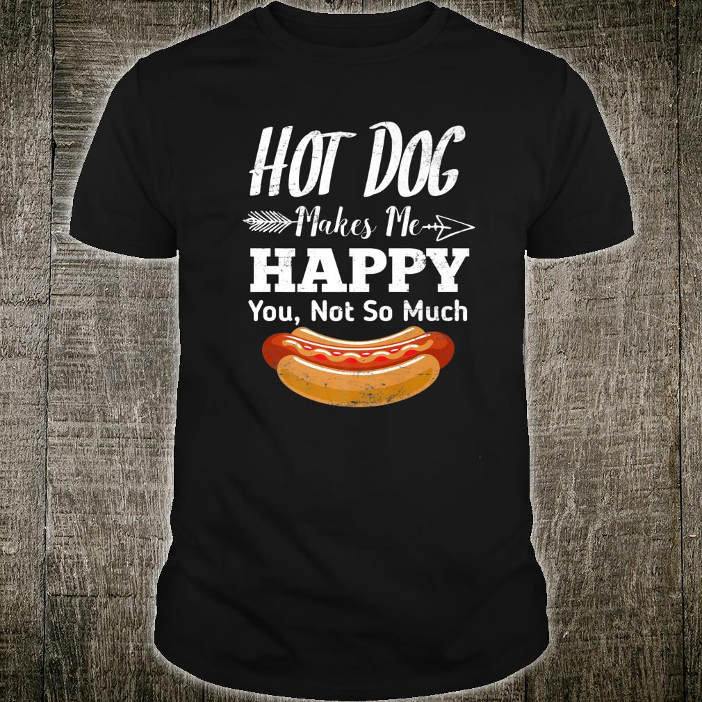 Hot dog makes me happy you not so much hot dogss Shirt