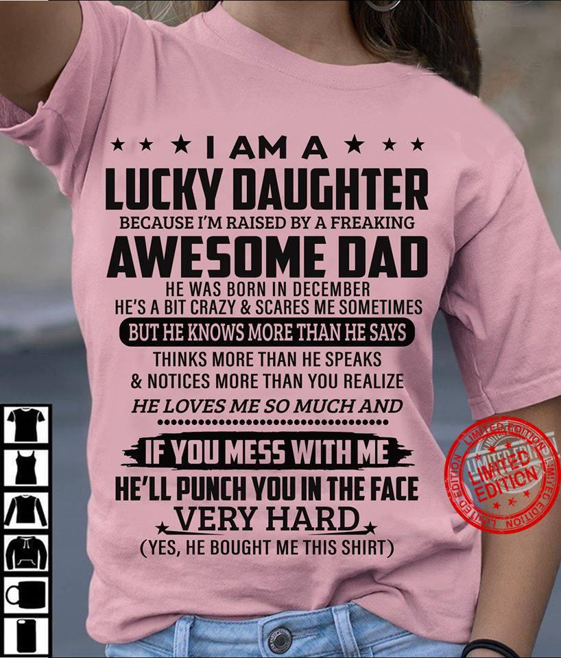 I Am A Lucky Daughter Awesome Dad If You Mess With Me Very Hard Shirt