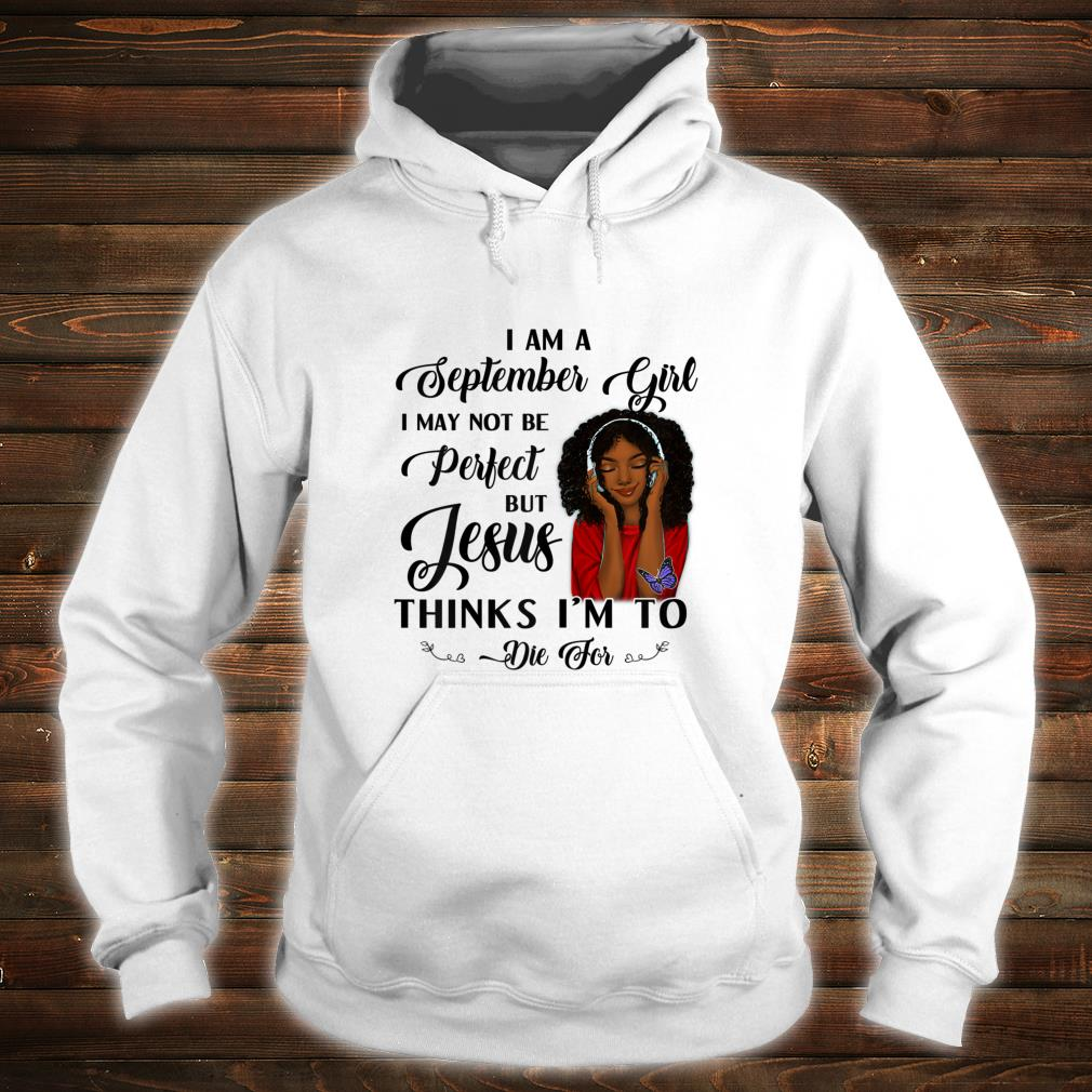 I Am A September Girl I May Not Be Perfect Shirt hoodie