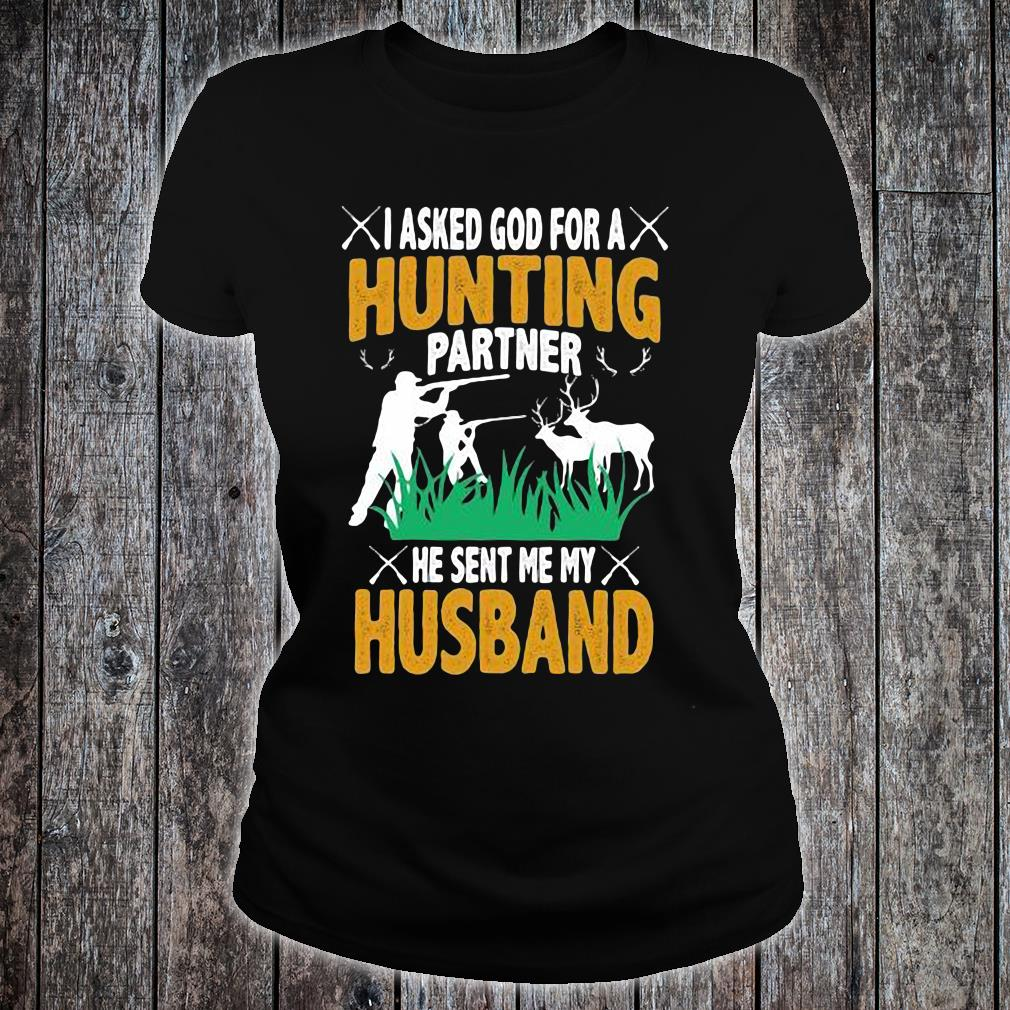 I Asked God For A Hunting Partner He Sent Me My Husband Shirt ladies tee