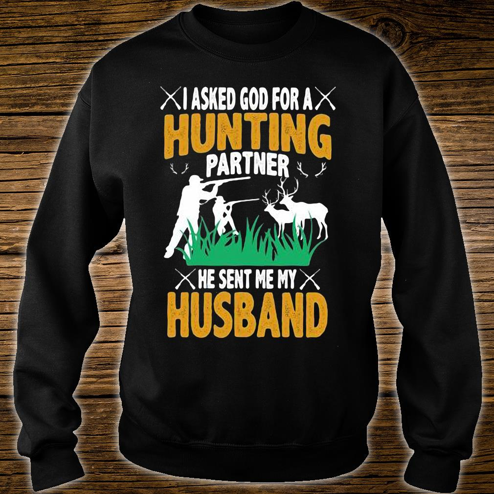 I Asked God For A Hunting Partner He Sent Me My Husband Shirt sweater