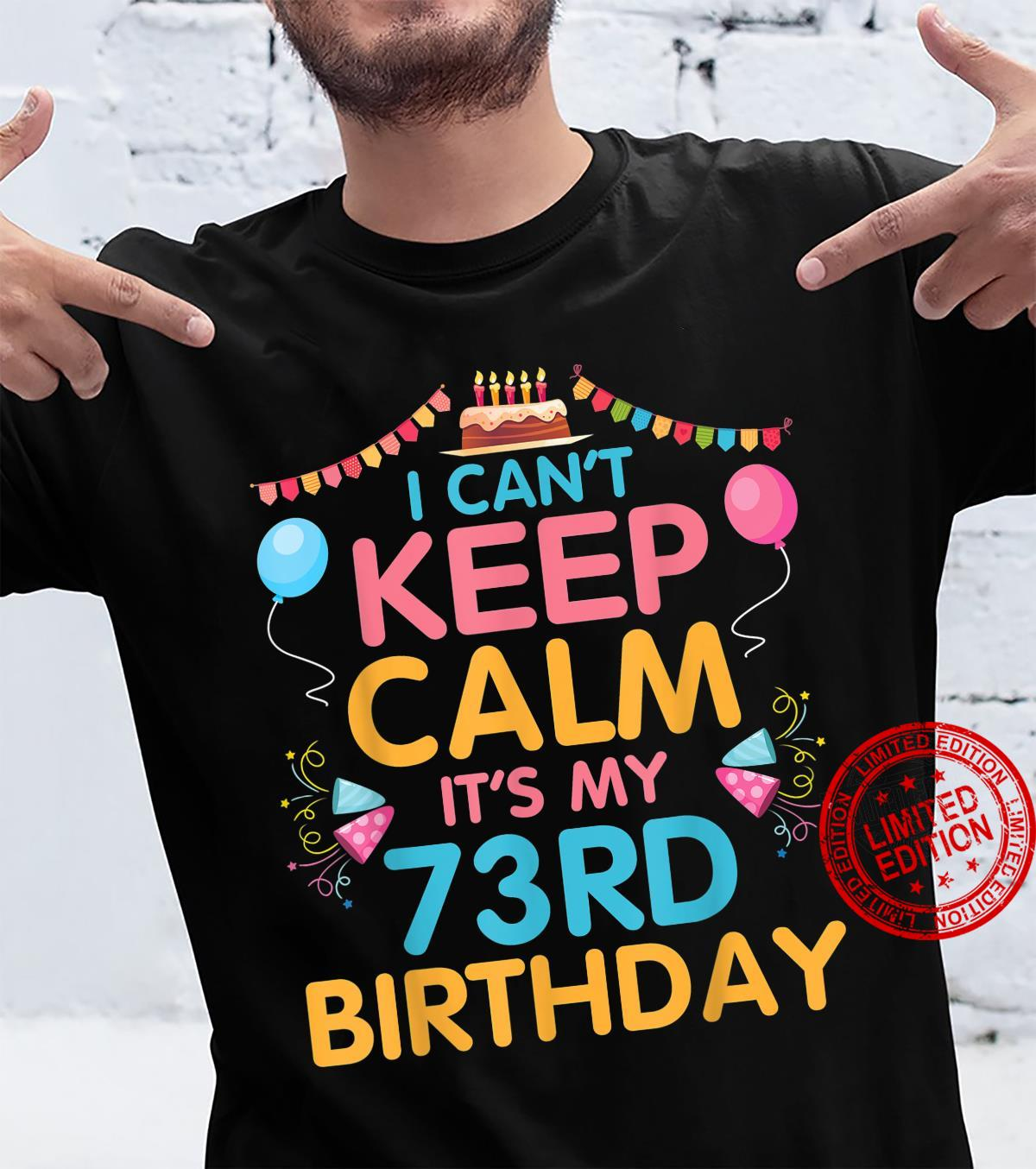 I Can't Keep Calm It's My 73rd Birthday Happy 73 Years To Me Shirt