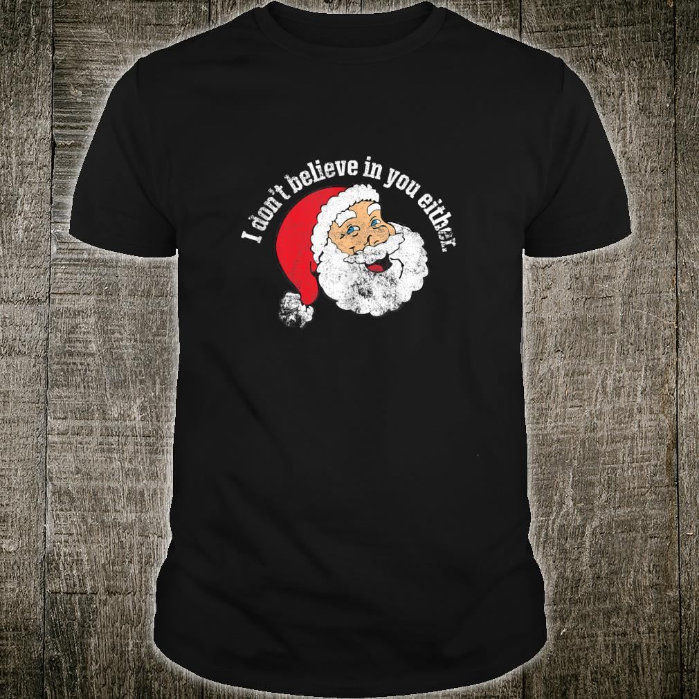 I Don't Believe in You Either Santa Christmas Holidays Shirt