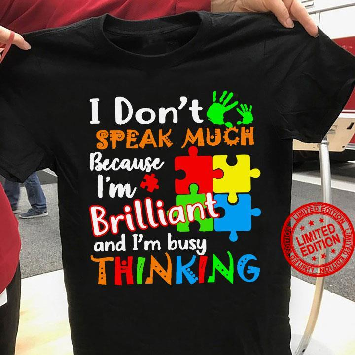 I Don't Speak Much Because I'm Brilliant And I'm Busy Thinking Shirt