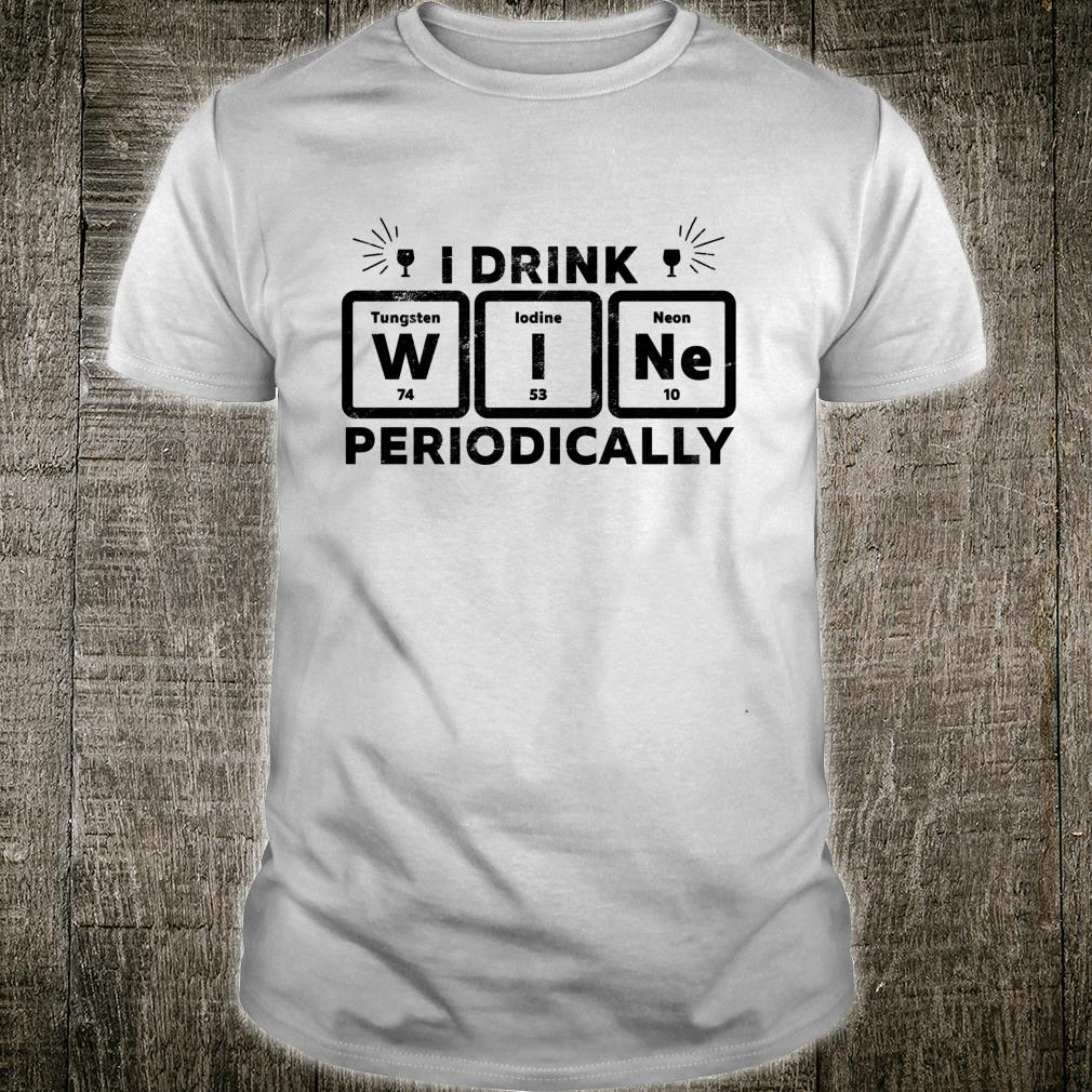 I Drink Wine Periodically Drinking Science Shirt