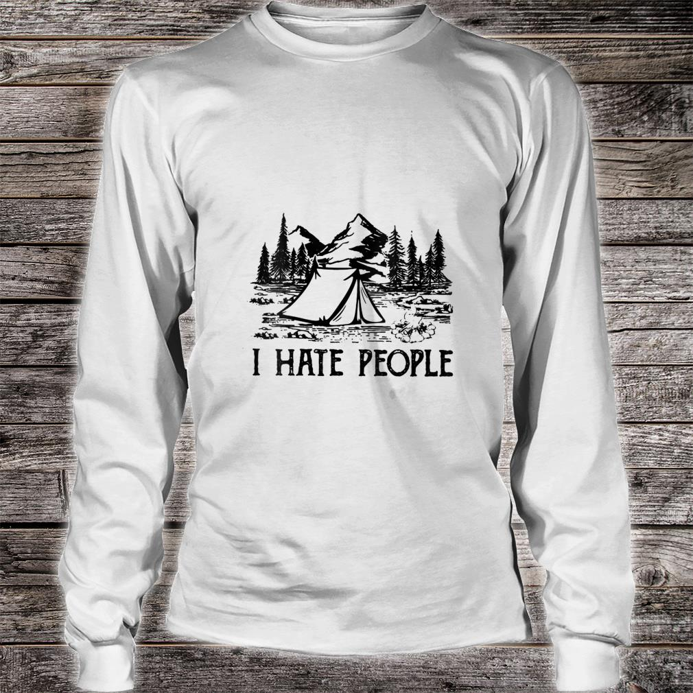 I Hate People Camping Shirt long sleeved
