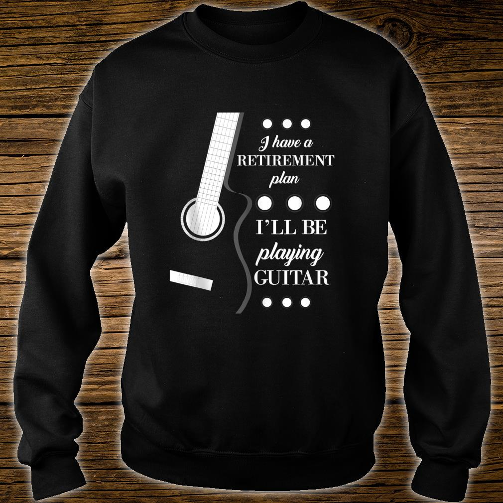 I Have Retirement Plan Ill Be Playing Guitar Guitarist Shirt sweater