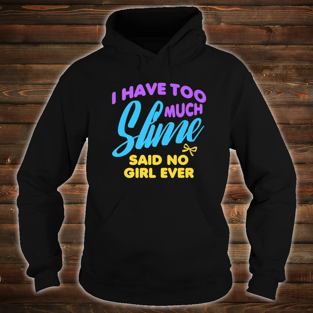 I Have Too Much Slime Said No Girl Ever Shirt hoodie