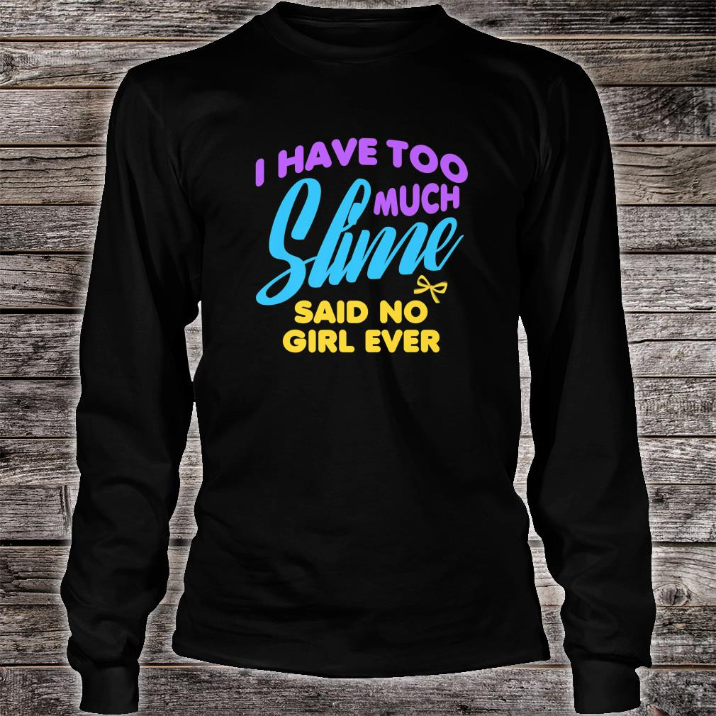I Have Too Much Slime Said No Girl Ever Shirt long sleeved