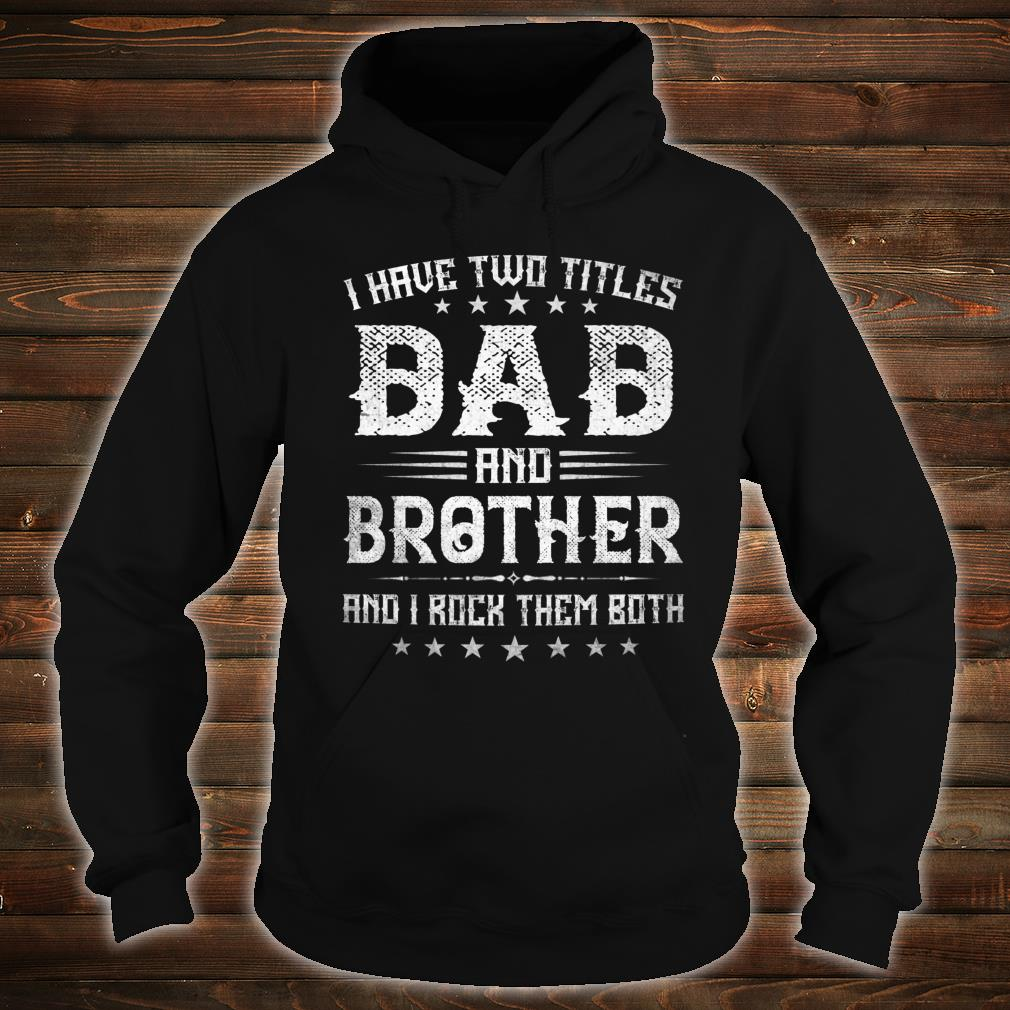I Have Two Titles Dad And Brother Fathers Day Shirt hoodie