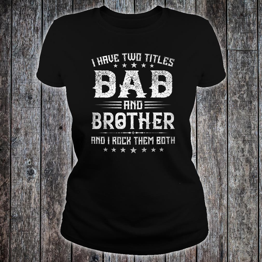 I Have Two Titles Dad And Brother Fathers Day Shirt ladies tee