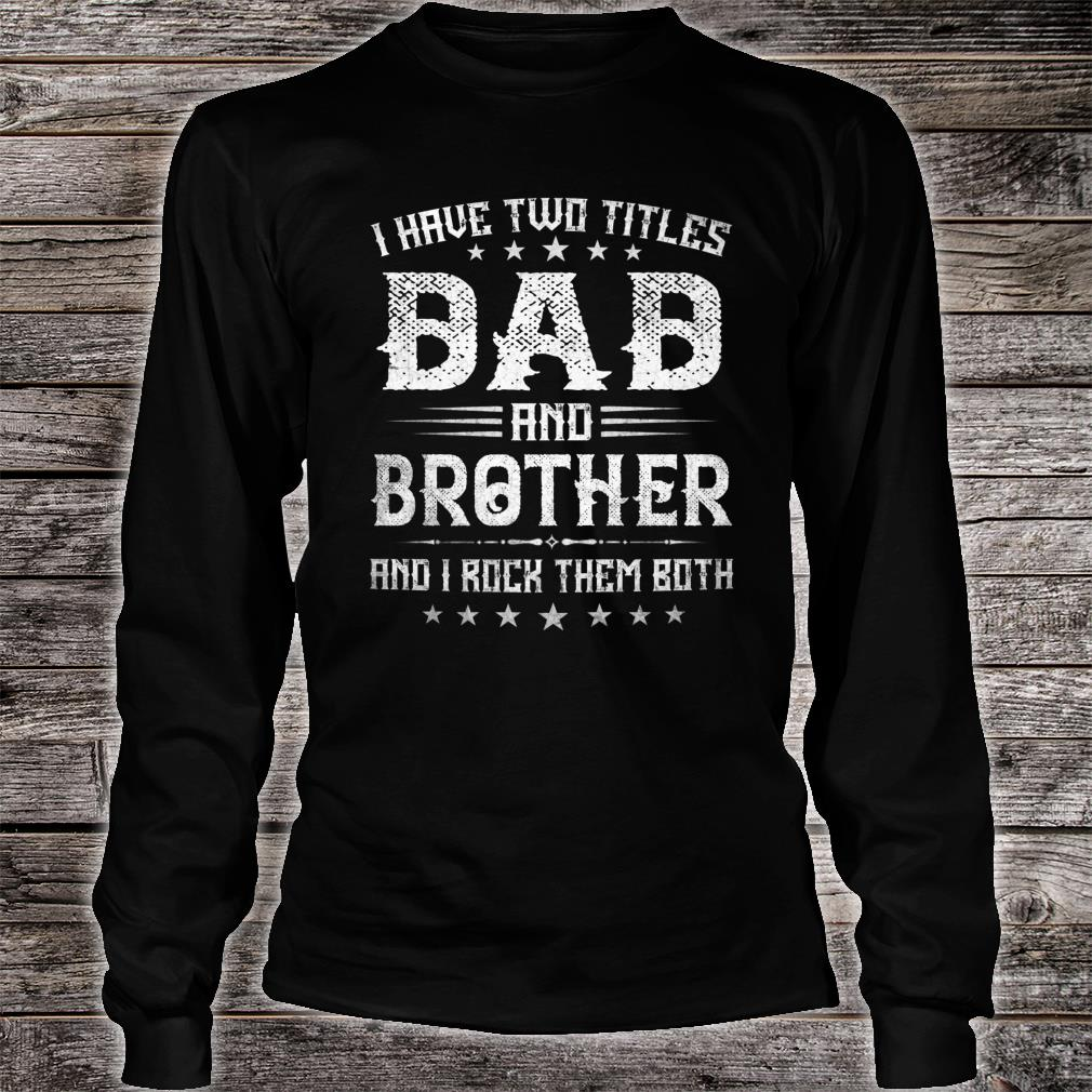 I Have Two Titles Dad And Brother Fathers Day Shirt long sleeved