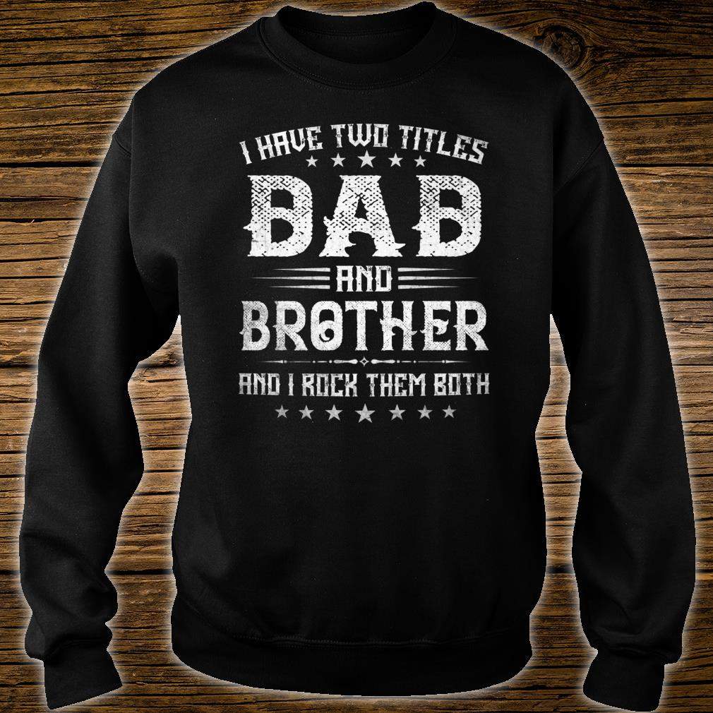 I Have Two Titles Dad And Brother Fathers Day Shirt sweater
