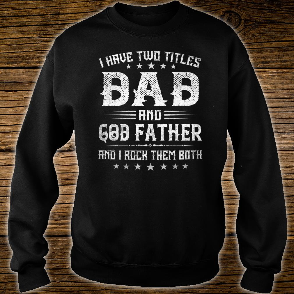 I Have Two Titles Dad And God Father Fathers Day Shirt sweater