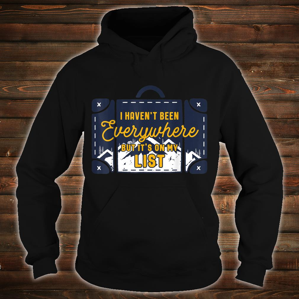 I Haven't Been Everywhere But Its On My List Shirt hoodie
