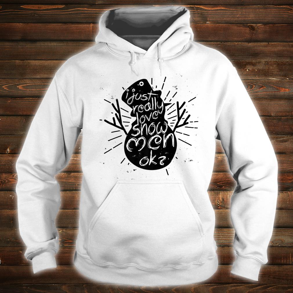 I Just Really Love Snowmen, OK Christmas Shirt hoodie