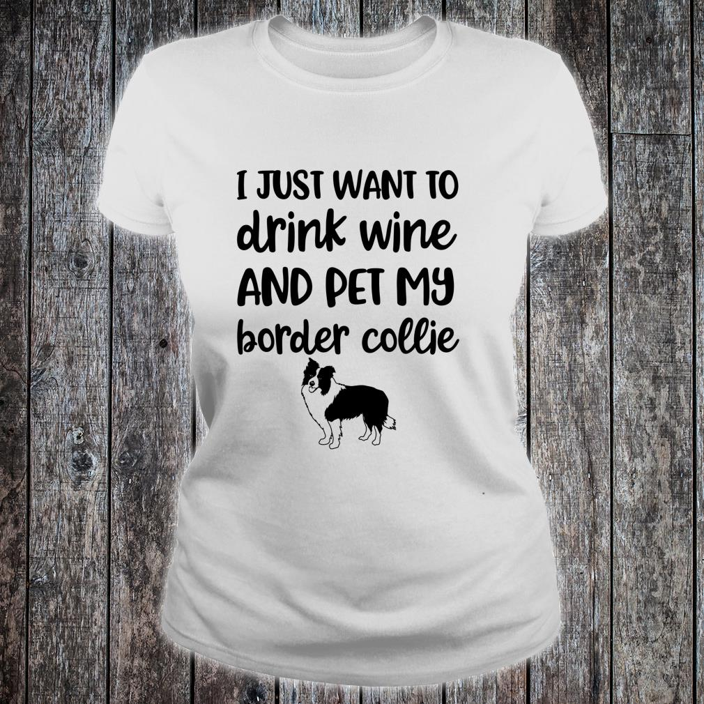I Just Want To Drink Wine And Pet My Border Collie Christmas Shirt ladies tee