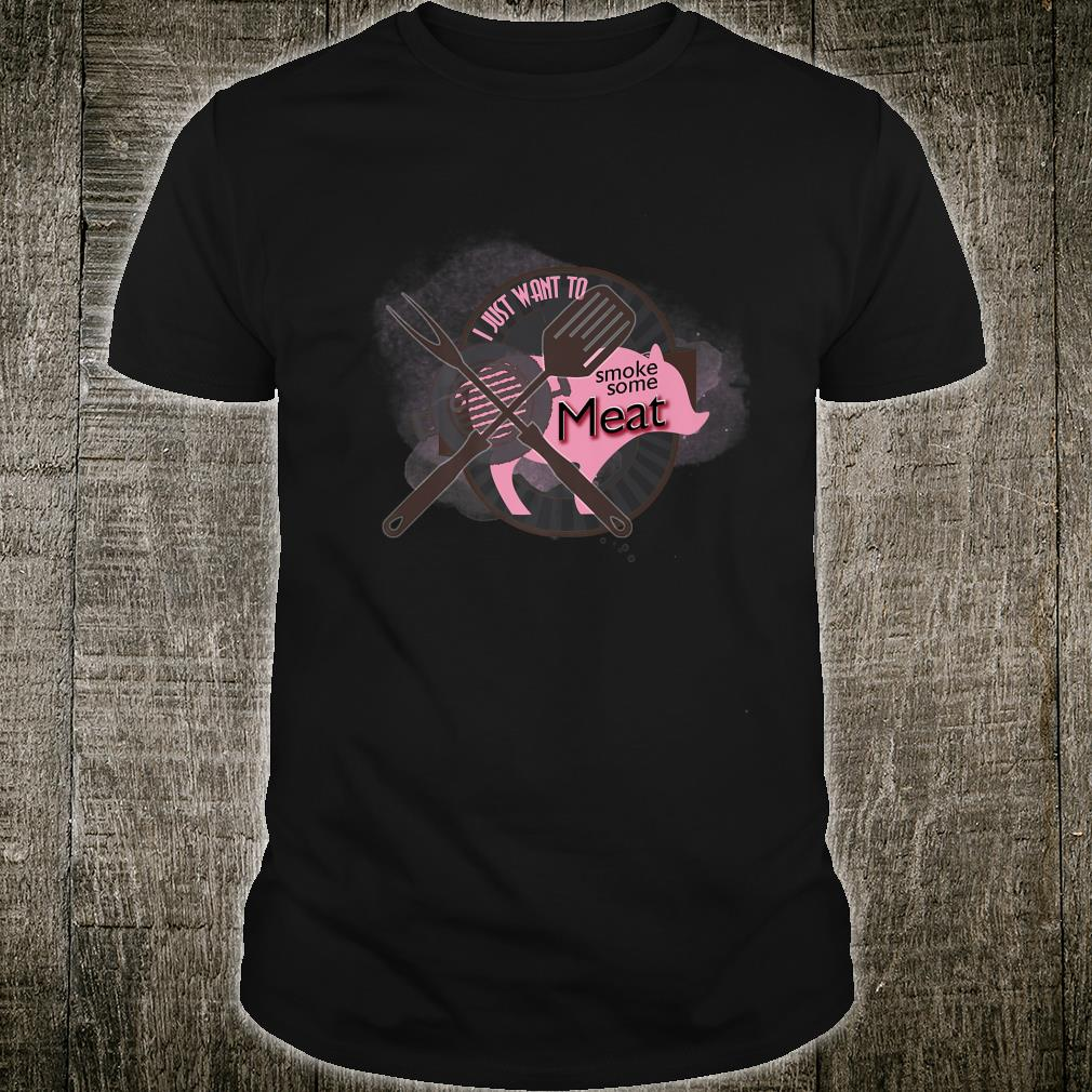 I Just Want To Smoke Meat BBQ Meat Shirt