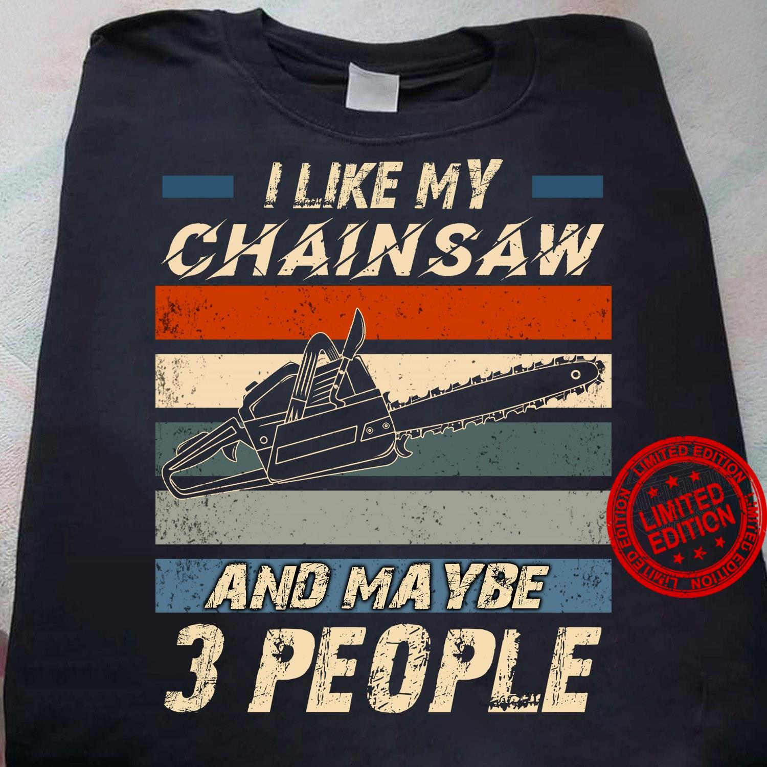 I Like My Chainsaw And May Be 3 People Shirt