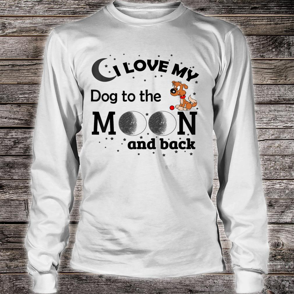 I Love My Dog To The Moon & Back Shirt Long sleeved