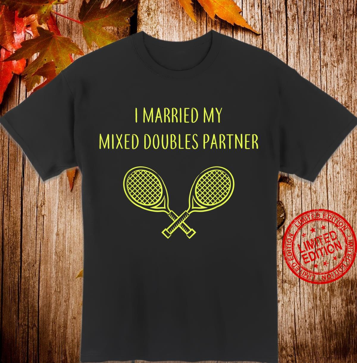I MARRIED MY MIXED DOUBLES PARTNER MARRIED COUPLE TENNIS Shirt