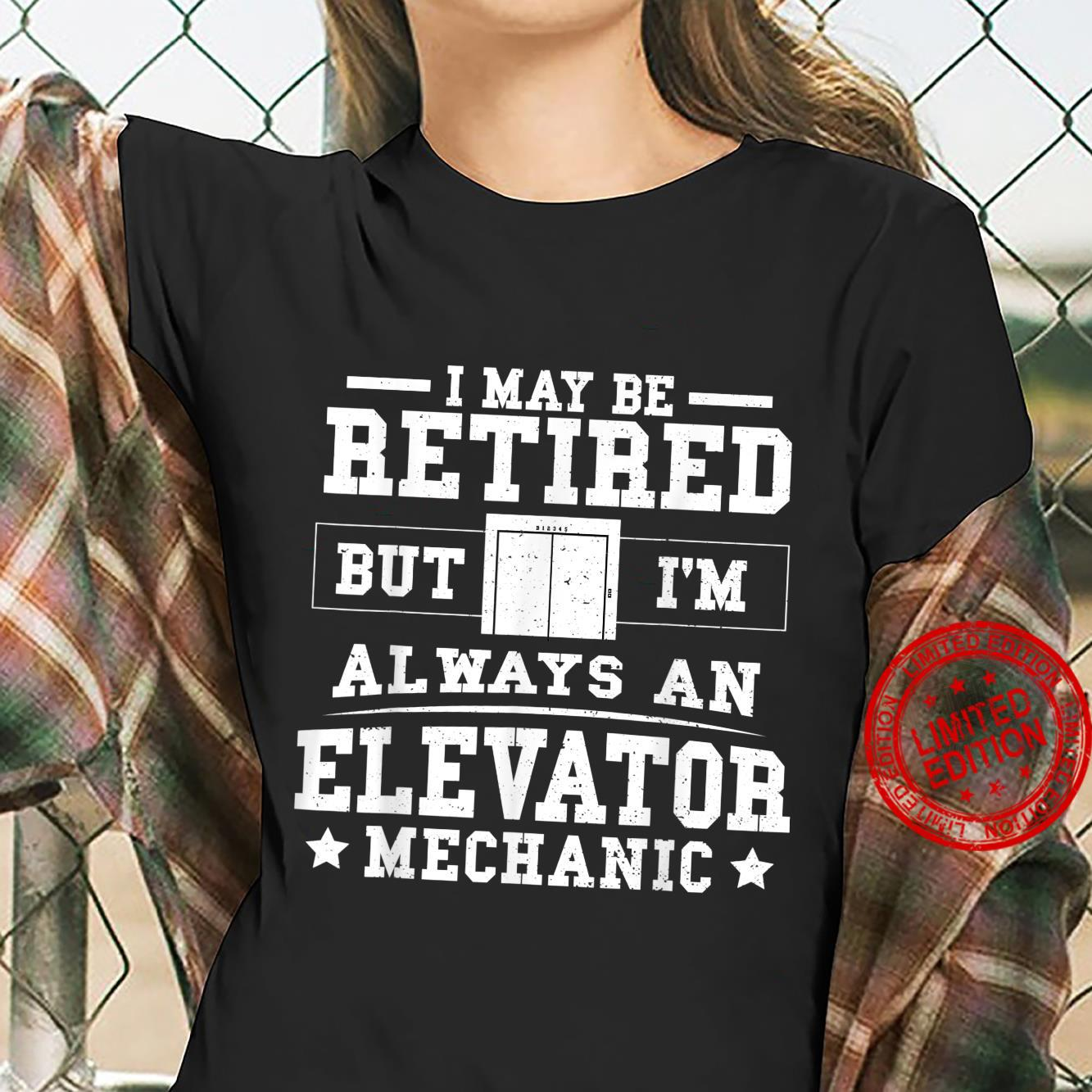 I May Be Retired But I'm Always An Elevator Mechanic Shirt ladies tee
