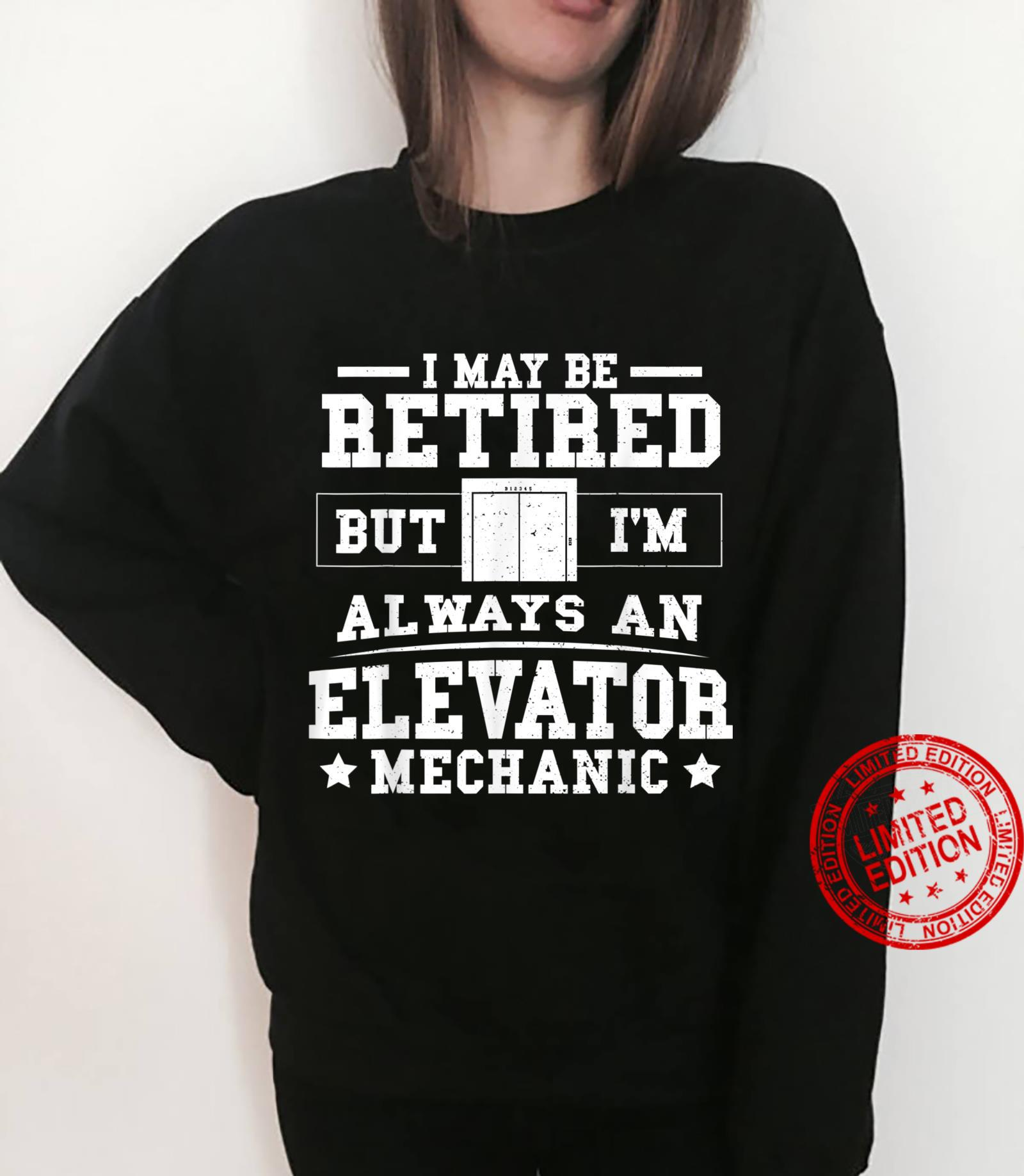 I May Be Retired But I'm Always An Elevator Mechanic Shirt sweater