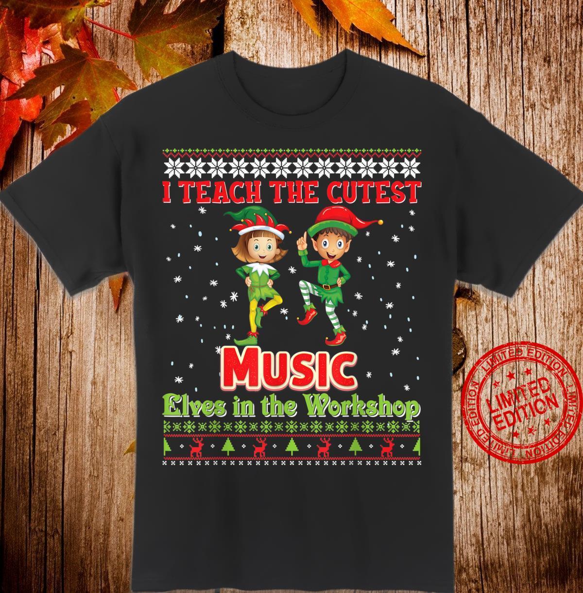 I Teach The Cutest Music Elves Christmas Merry Xmas In The Shirt