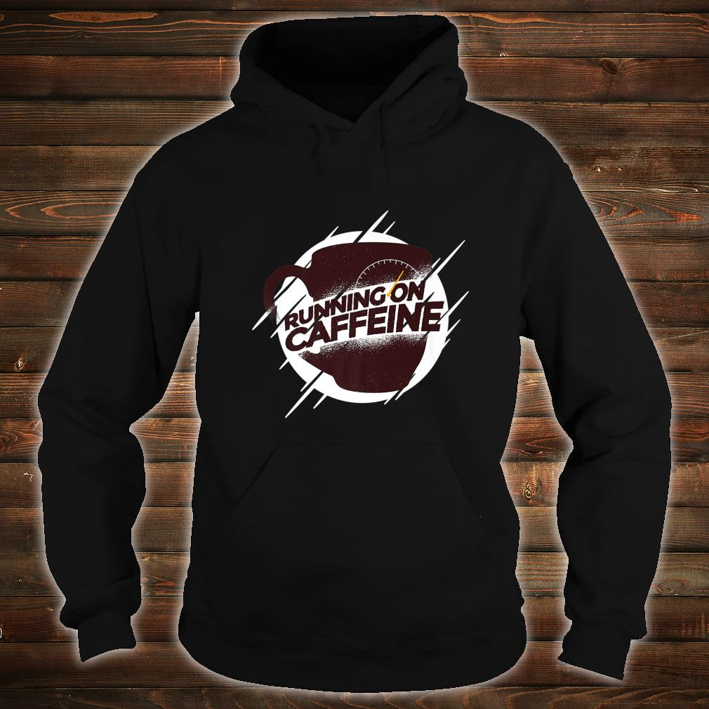 I only work with caffeine Shirt hoodie