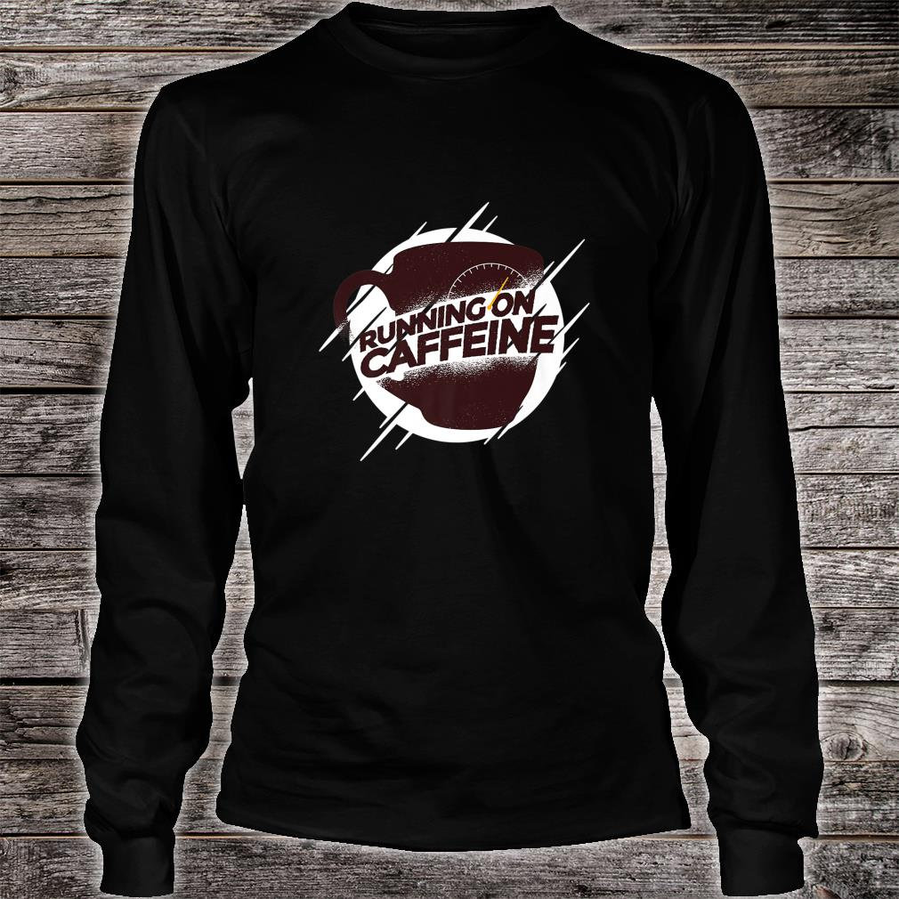 I only work with caffeine Shirt long sleeved
