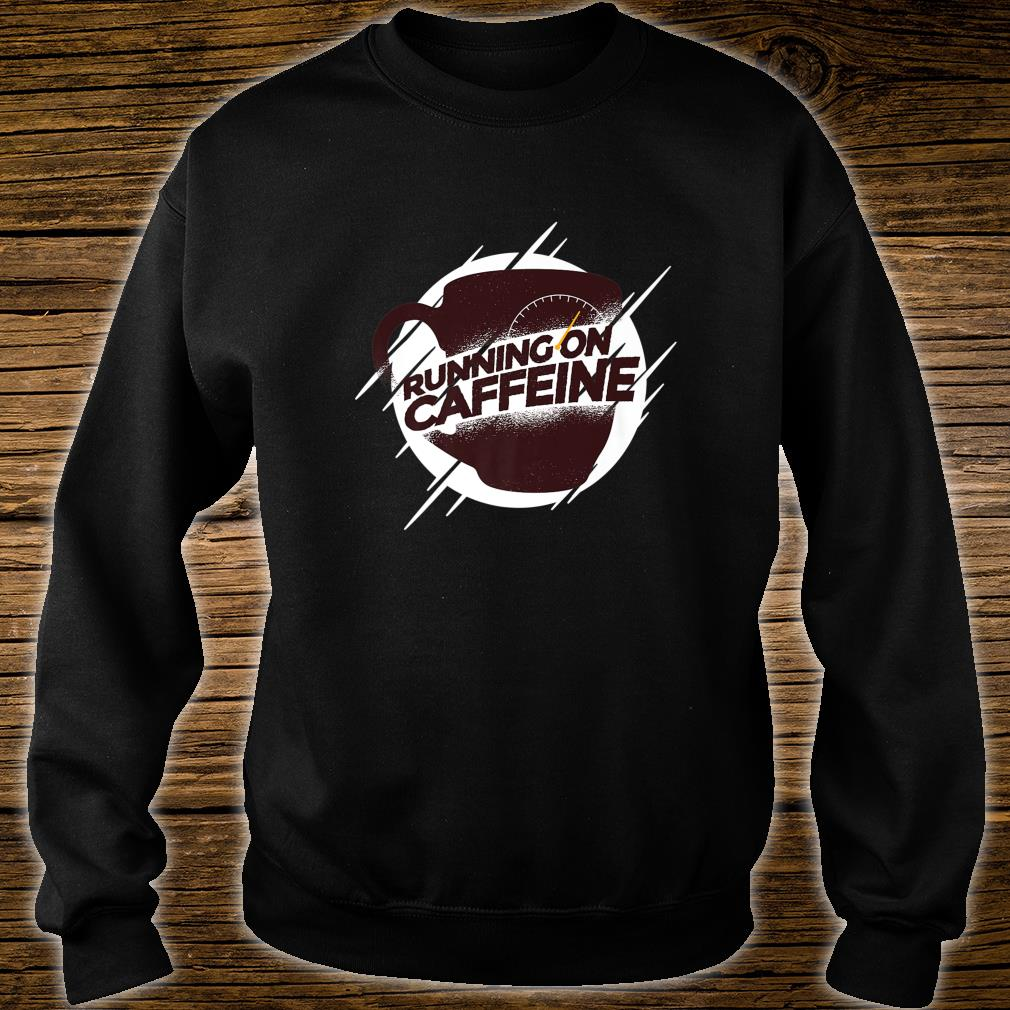 I only work with caffeine Shirt sweater