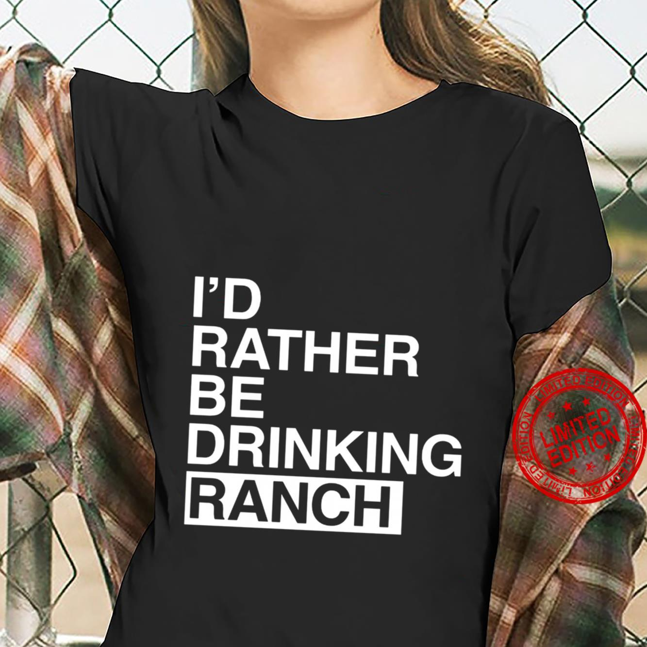 I'd rather be drinking ranch shirt ladies tee