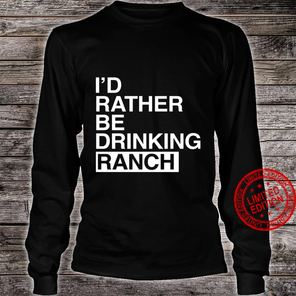 I'd rather be drinking ranch shirt long sleeved