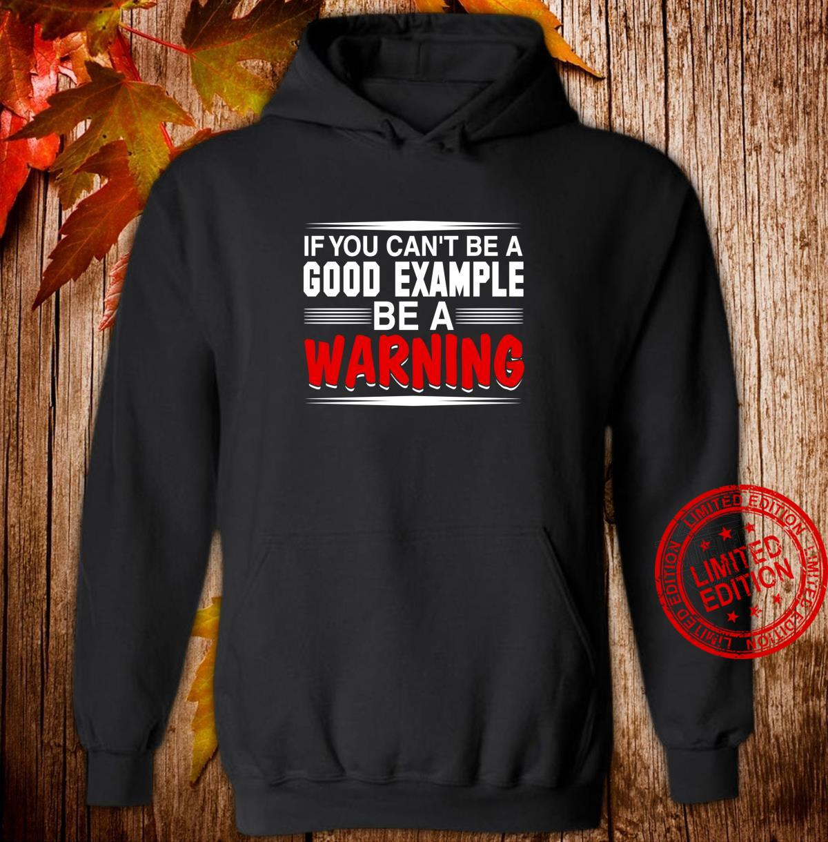 If You Can't Be a Good Example Be a Warning Shirt hoodie