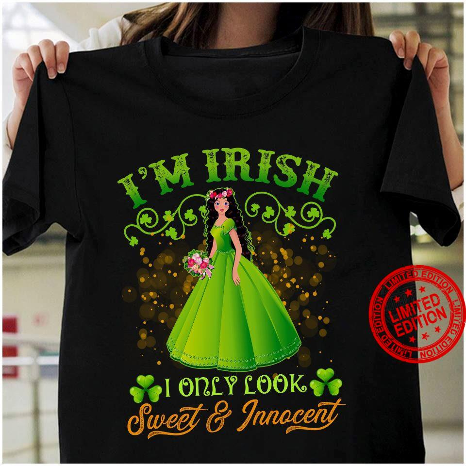 I'm Irish I Only Look Sweet And Innocent Shirt
