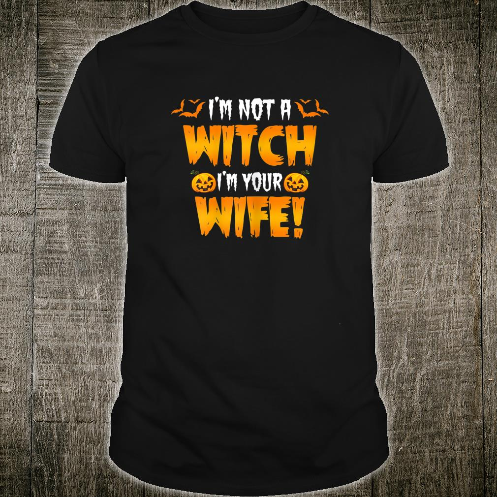 I'm Not A Witch I'm Your Wife Husband and Wife Halloween Shirt
