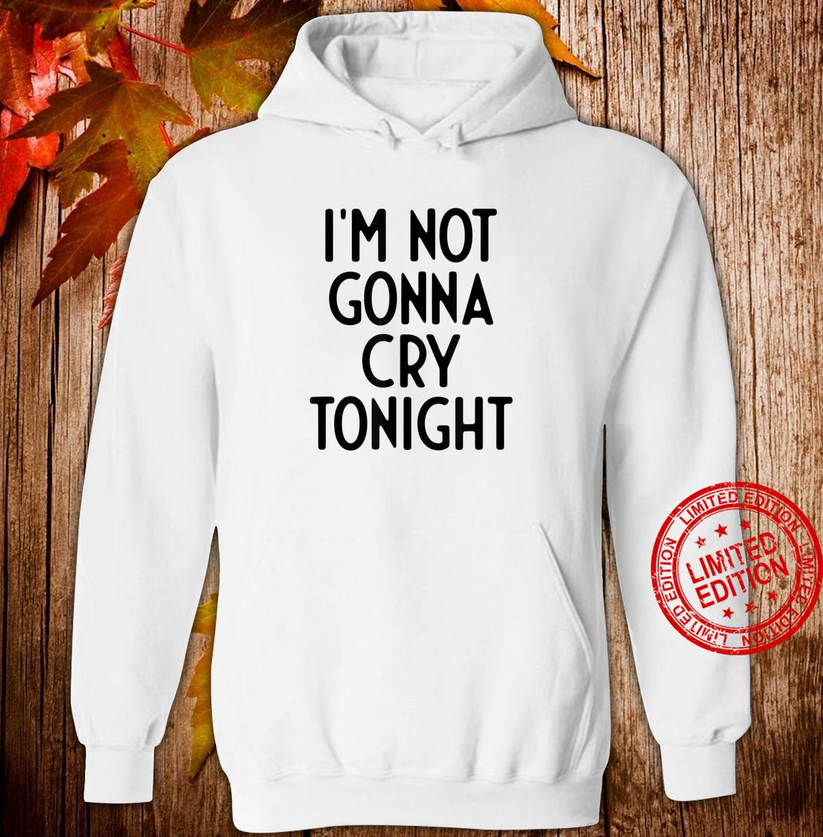 I'm Not Gonna Cry Tonight I White Lie Party Shirt hoodie