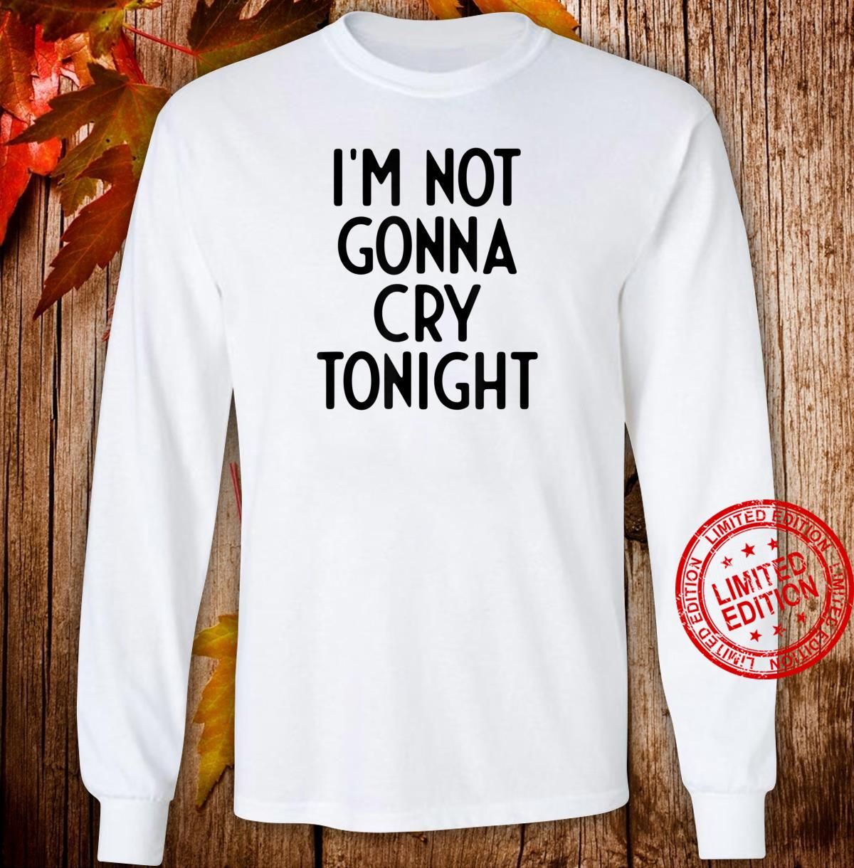 I'm Not Gonna Cry Tonight I White Lie Party Shirt long sleeved