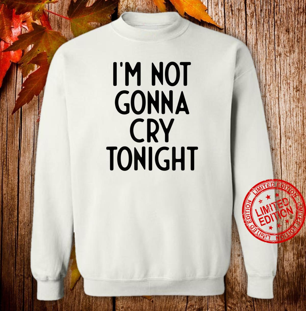 I'm Not Gonna Cry Tonight I White Lie Party Shirt sweater