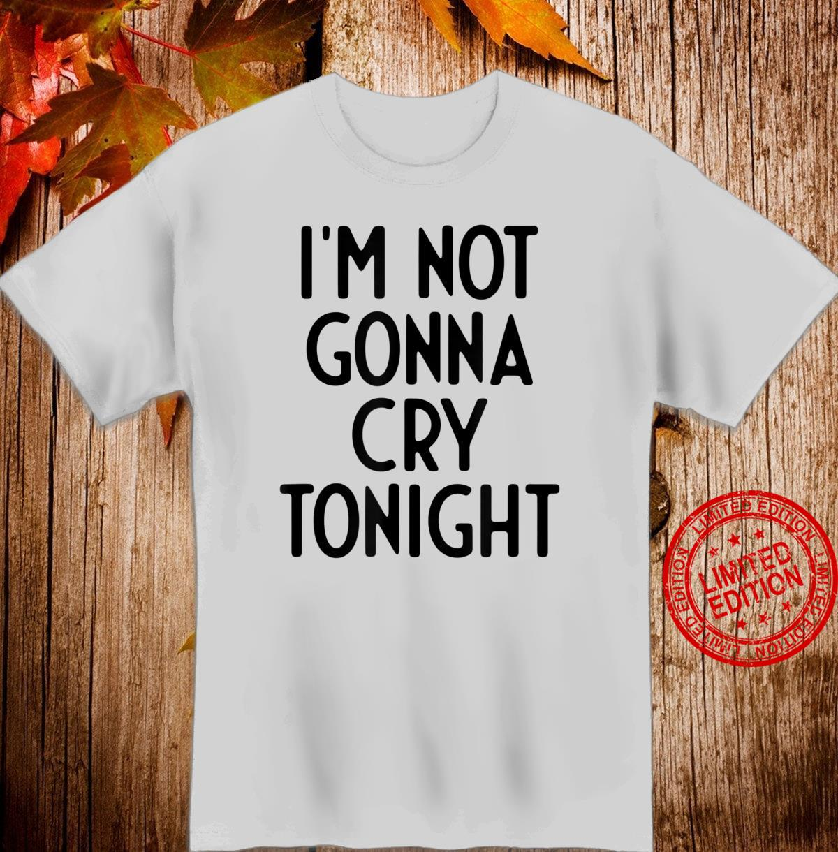 I'm Not Gonna Cry Tonight I White Lie Party Shirt