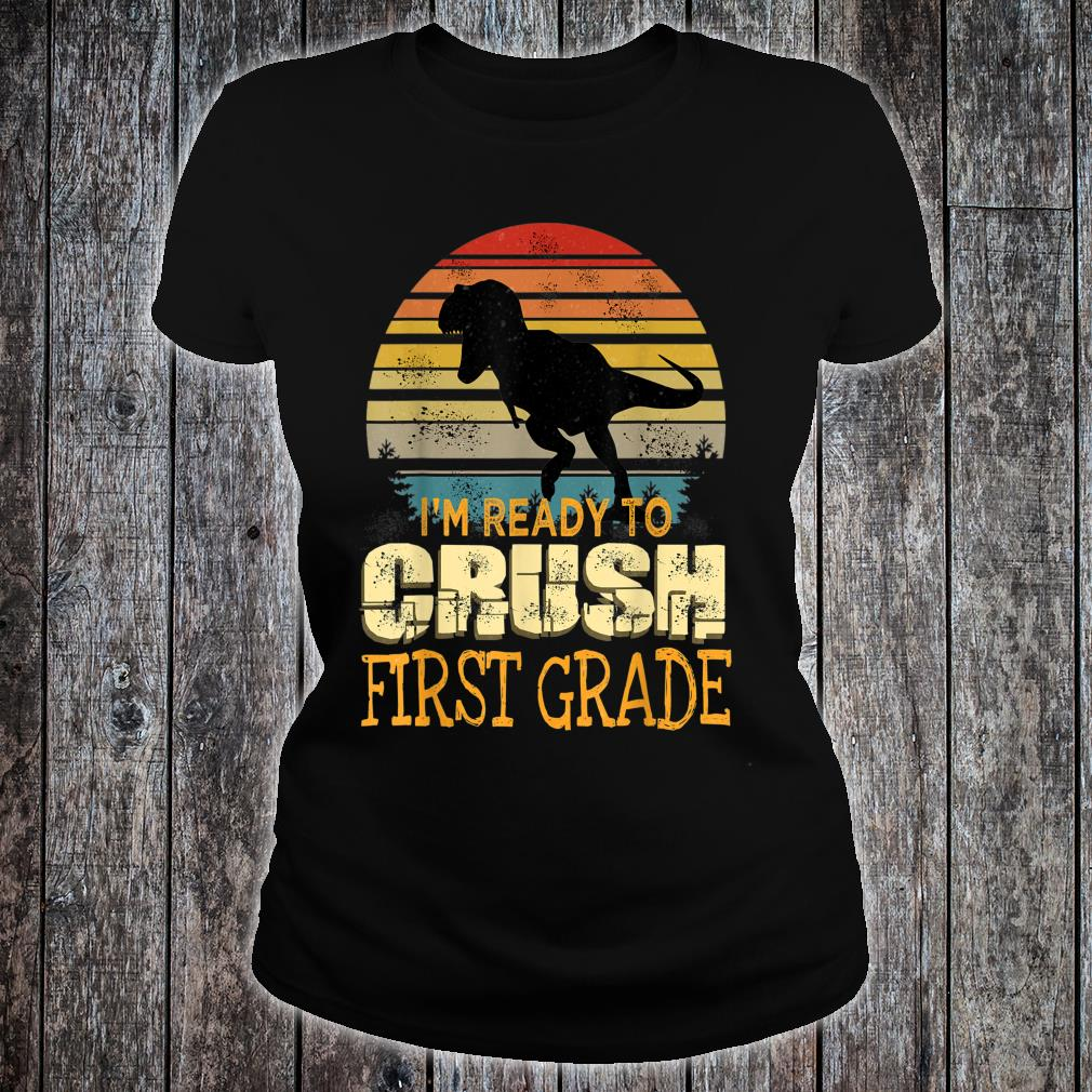 I'm Ready To Crush First Grade Shirt ladies tee