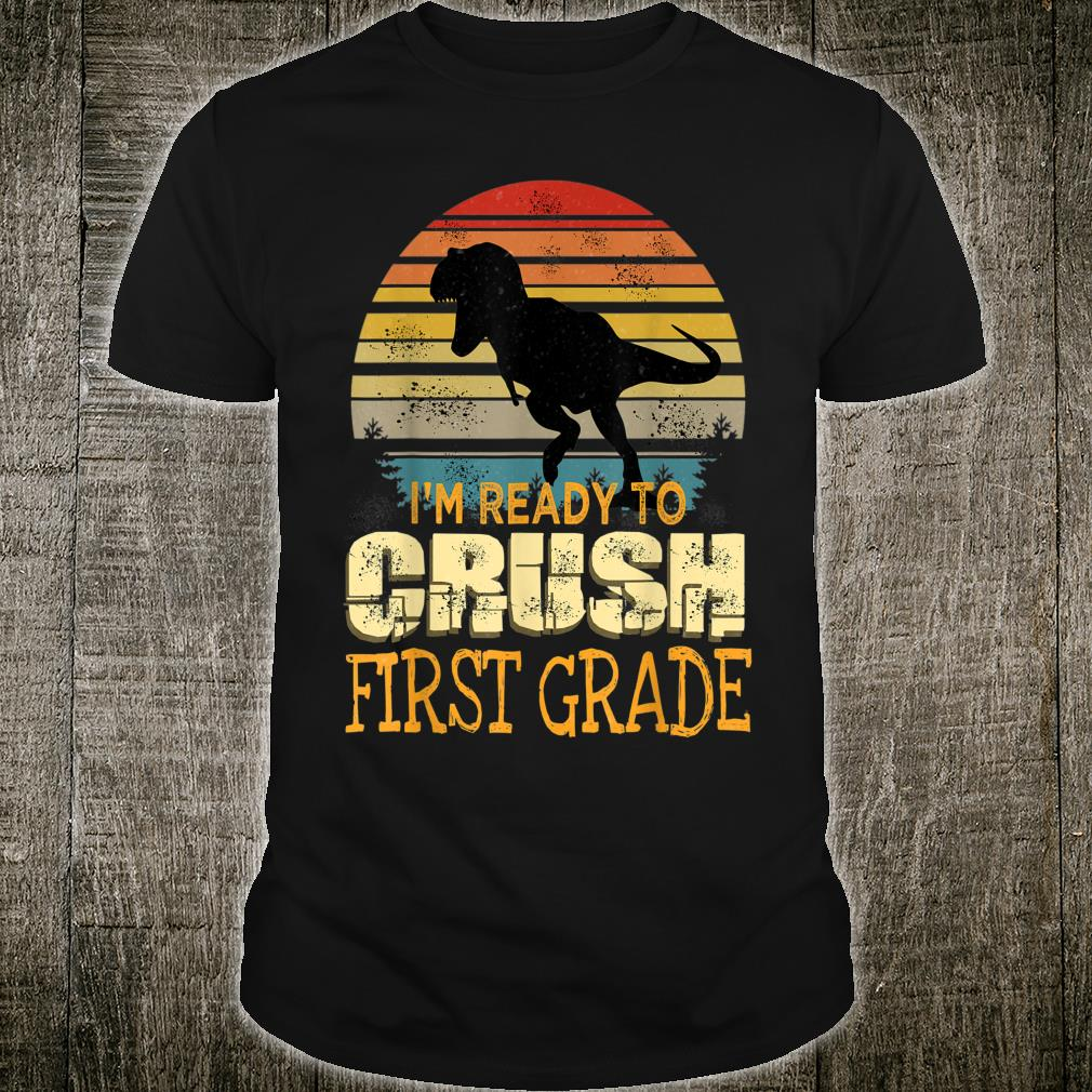 I'm Ready To Crush First Grade Shirt