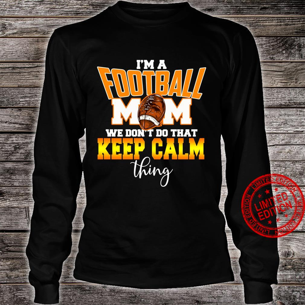 I'm a Football Mom We Don't Do That Calm Thing Shirt long sleeved