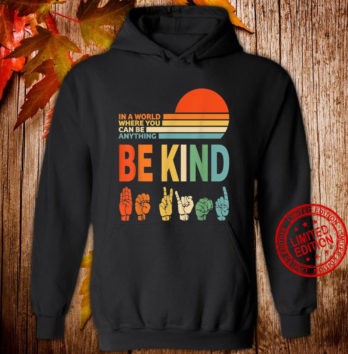 In The World Where You Can Be Anything Be Kind Sign Language Shirt hoodie